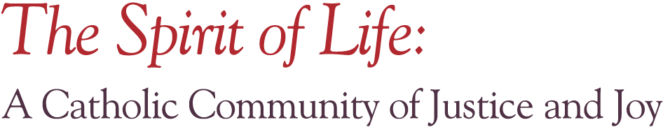 Spirit of Life Community - A Catholic Community of Justice and Joy